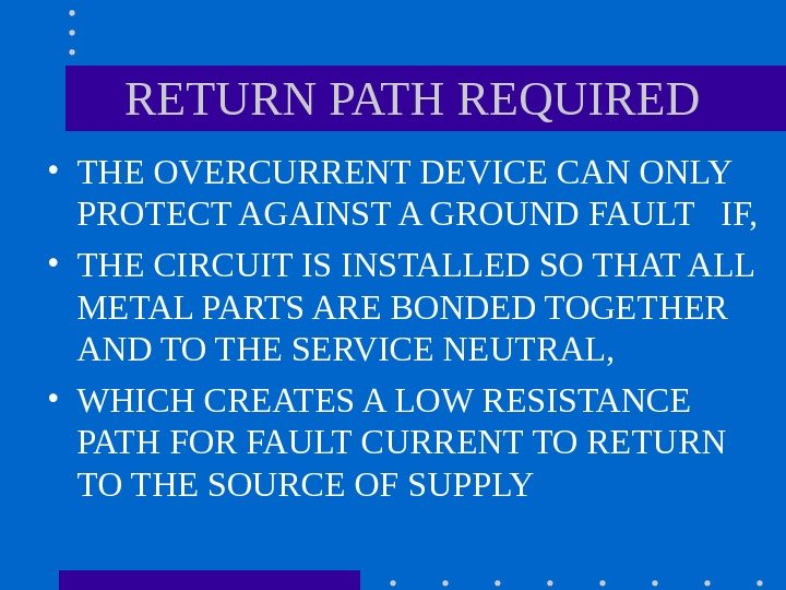 RETURN PATH REQUIRED • THE OVERCURRENT DEVICE CAN ONLY PROTECT AGAINST A