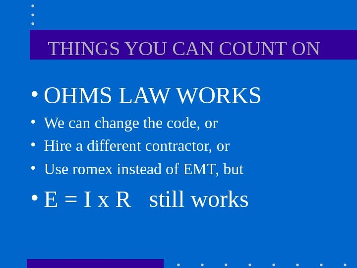 THINGS YOU CAN COUNT ON  • OHMS LAW WORKS • We