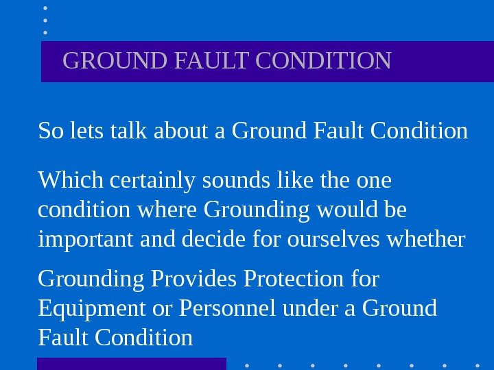 So lets talk about a Ground Fault Condition Which certainly sounds like