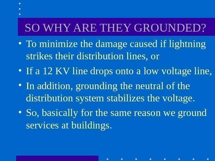 SO WHY ARE THEY GROUNDED?  • To minimize the damage caused