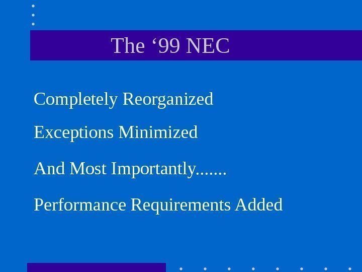 The ' 99 NEC Completely Reorganized Exceptions Minimized And Most Importantly. .
