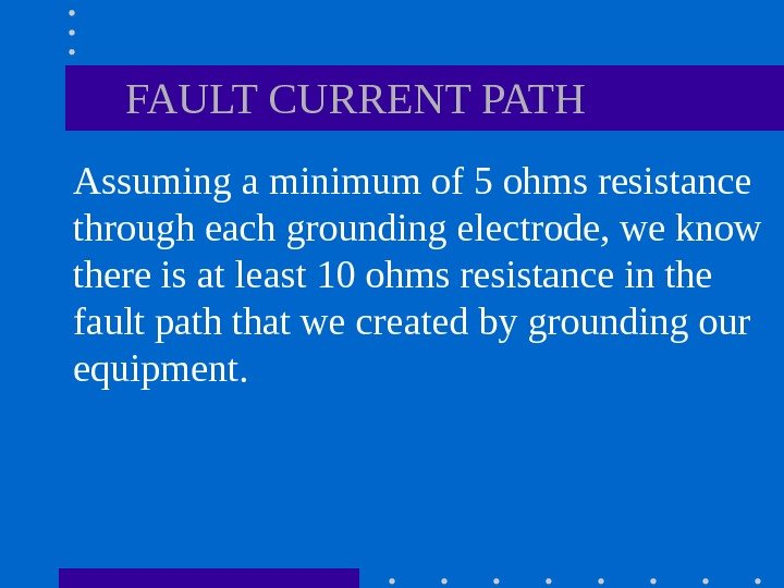 Assuming a minimum of 5 ohms resistance through each grounding electrode, we