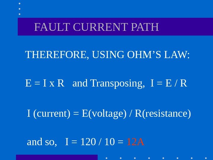 THEREFORE, USING OHM'S LAW: FAULT CURRENT PATH E = I x R