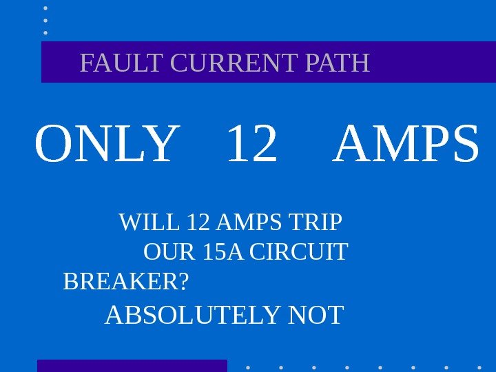 ONLY FAULT CURRENT PATH 12 AMPS  WILL 12 AMPS TRIP
