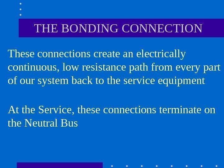 THE BONDING CONNECTION These connections create an electrically continuous, low resistance path