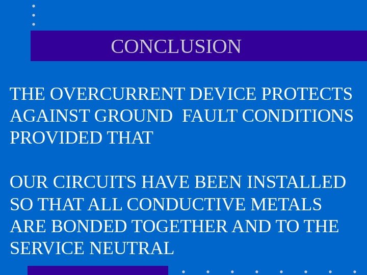 CONCLUSION THE OVERCURRENT DEVICE PROTECTS AGAINST GROUND FAULT CONDITIONS PROVIDED THAT