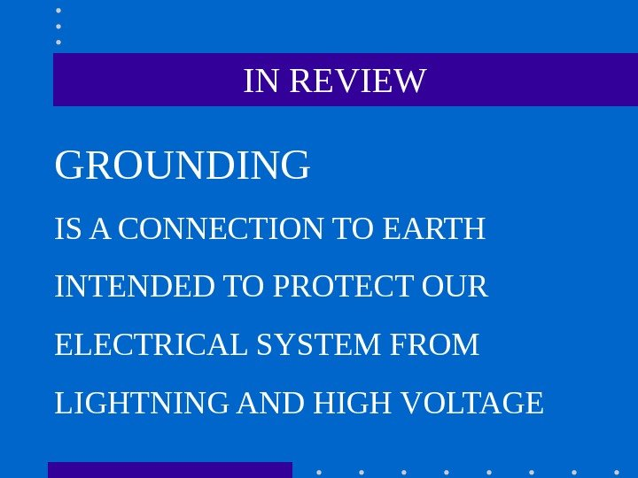 IN REVIEW GROUNDING  IS A CONNECTION TO EARTH INTENDED TO PROTECT