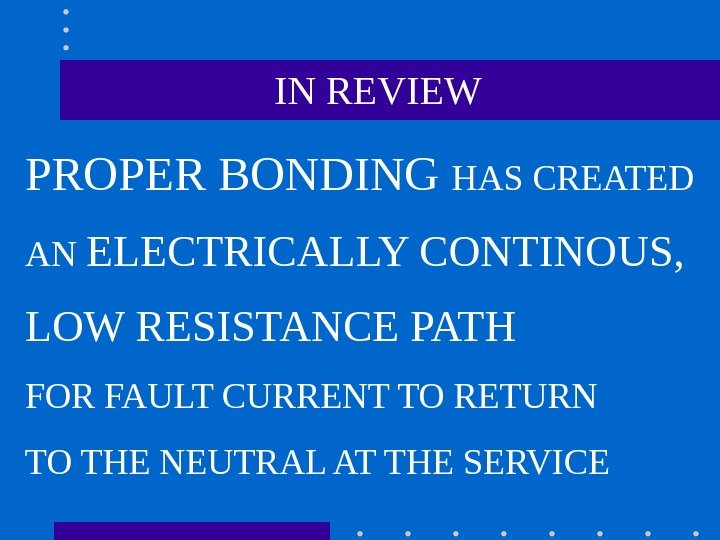 IN REVIEW PROPER BONDING HAS CREATED AN ELECTRICALLY CONTINOUS,  LOW RESISTANCE