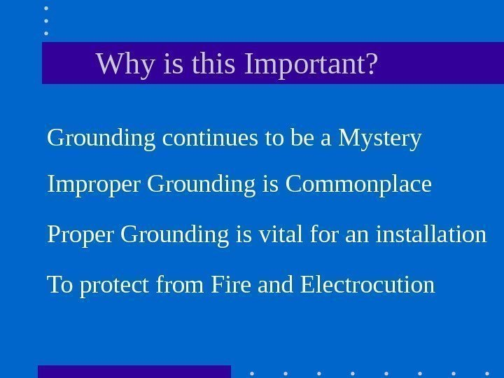 Why is this Important? Grounding continues to be a Mystery  Proper