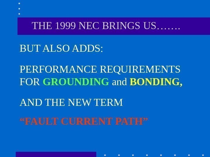BUT ALSO ADDS: THE 1999 NEC BRINGS US……. PERFORMANCE REQUIREMENTS FOR GROUNDING