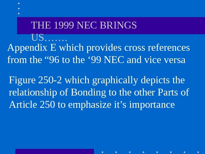 THE 1999 NEC BRINGS US……. Appendix E which provides cross references from