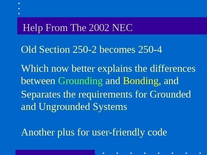 Help From The 2002 NEC Old Section 250 -2 becomes 250 -4