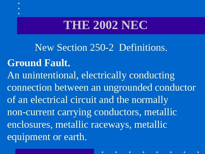 THE 2002 NEC  New Section 250 -2 Definitions.  Ground Fault.