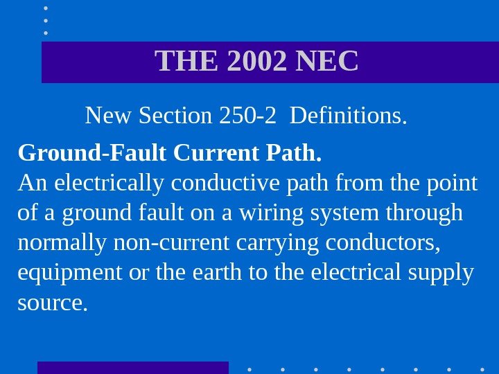 THE 2002 NEC  New Section 250 -2 Definitions.  Ground-Fault Current