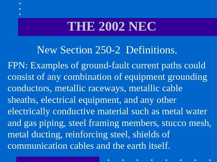 THE 2002 NEC  New Section 250 -2 Definitions.  FPN: Examples