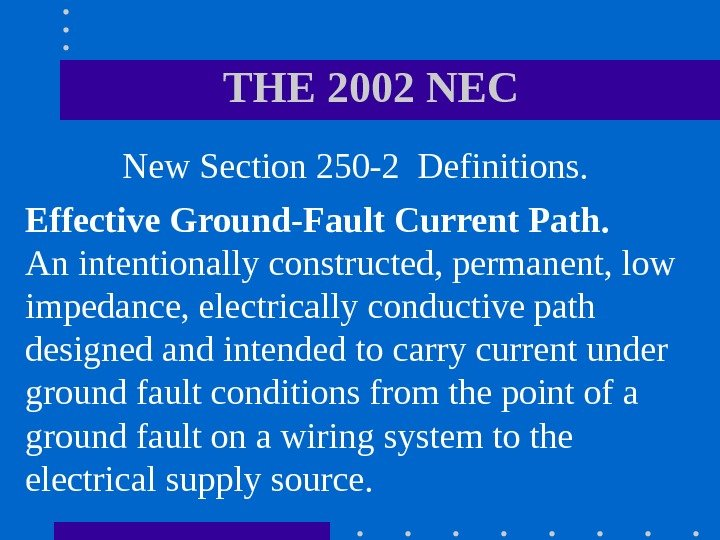THE 2002 NEC  New Section 250 -2 Definitions.  Effective Ground-Fault