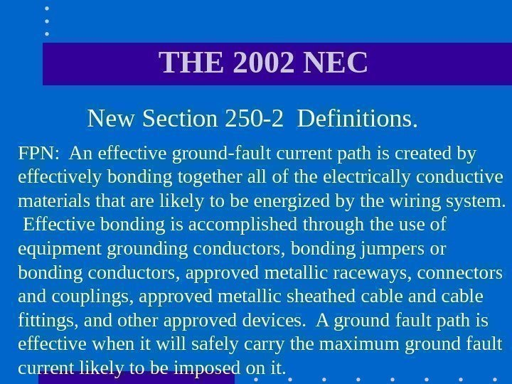 THE 2002 NEC  New Section 250 -2 Definitions.  FPN:
