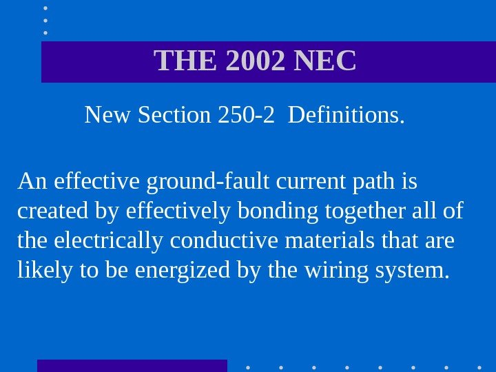 THE 2002 NEC  New Section 250 -2 Definitions.  An effective