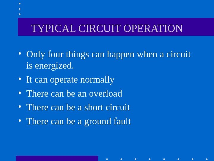 TYPICAL CIRCUIT OPERATION • Only four things can happen when a circuit