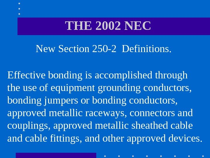 THE 2002 NEC  New Section 250 -2 Definitions.  Effective bonding