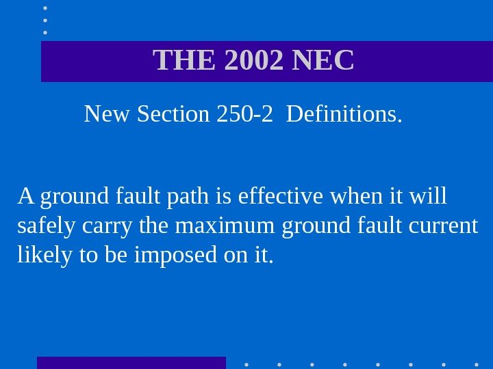 THE 2002 NEC  New Section 250 -2 Definitions.  A ground