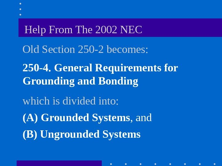 Help From The 2002 NEC Old Section 250 -2 becomes: 250 -4.