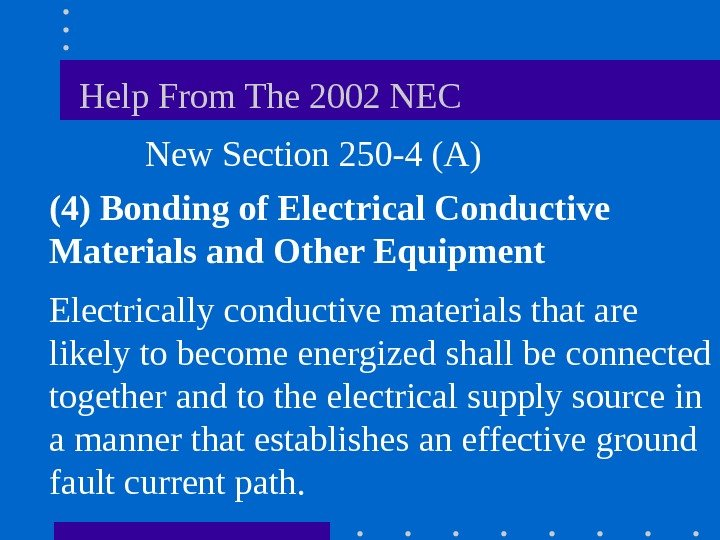Help From The 2002 NEC  New Section 250 -4 (A) (4)