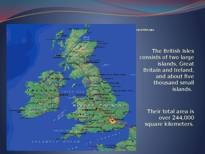 The United Kingdom of Great Britain and Northern Irelands is situated on the British
