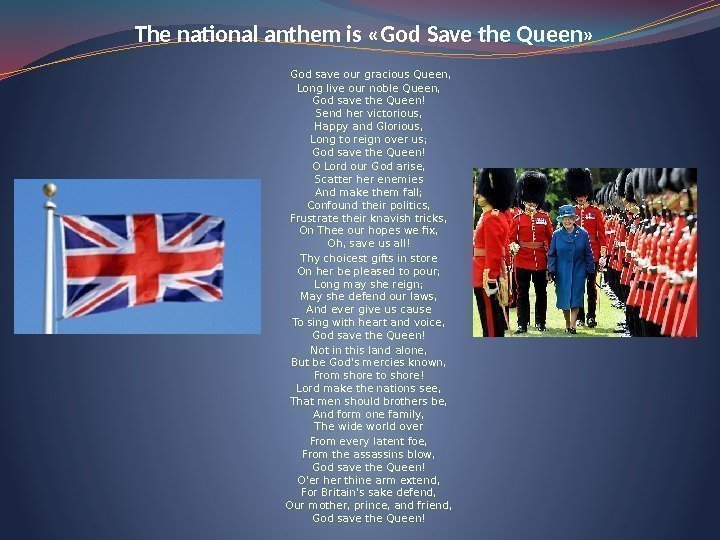 The national anthem is «God Save the Queen» God save our gracious Queen, Long
