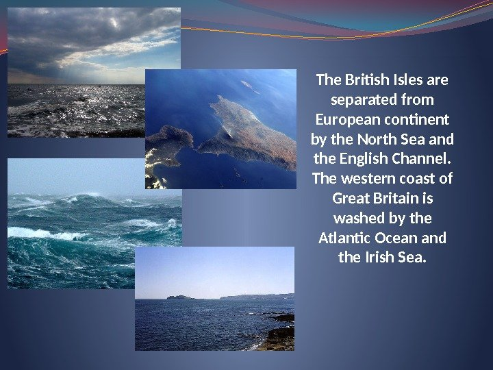 The British Isles are separated from European continent by the North Sea and the