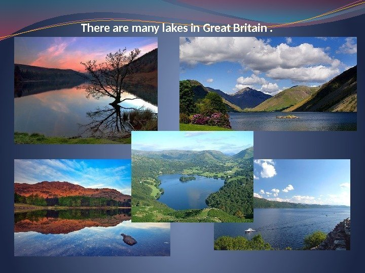 There are many lakes in Great Britain.