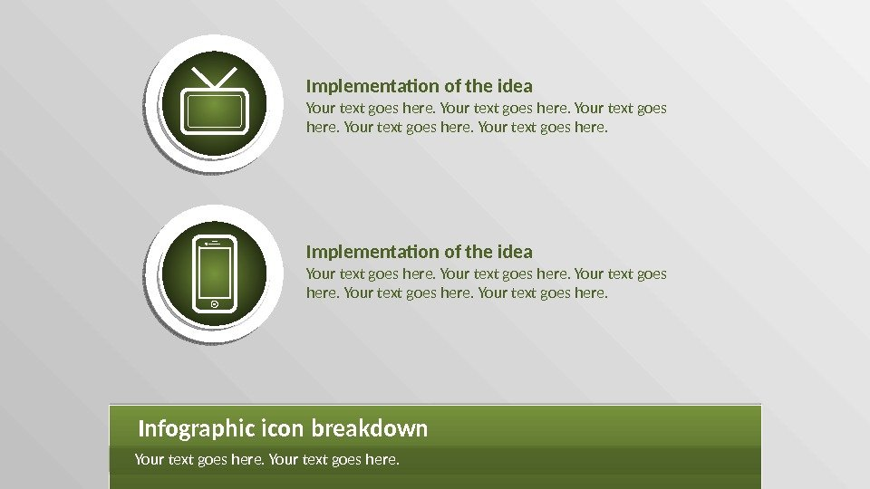 Implementation of the idea Your text goes here. Infographic icon breakdown Your text goes