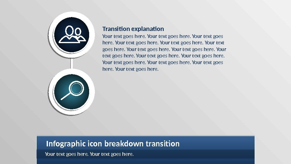 Transition explanation Your text goes here. Infographic icon breakdown transition Your text goes here.