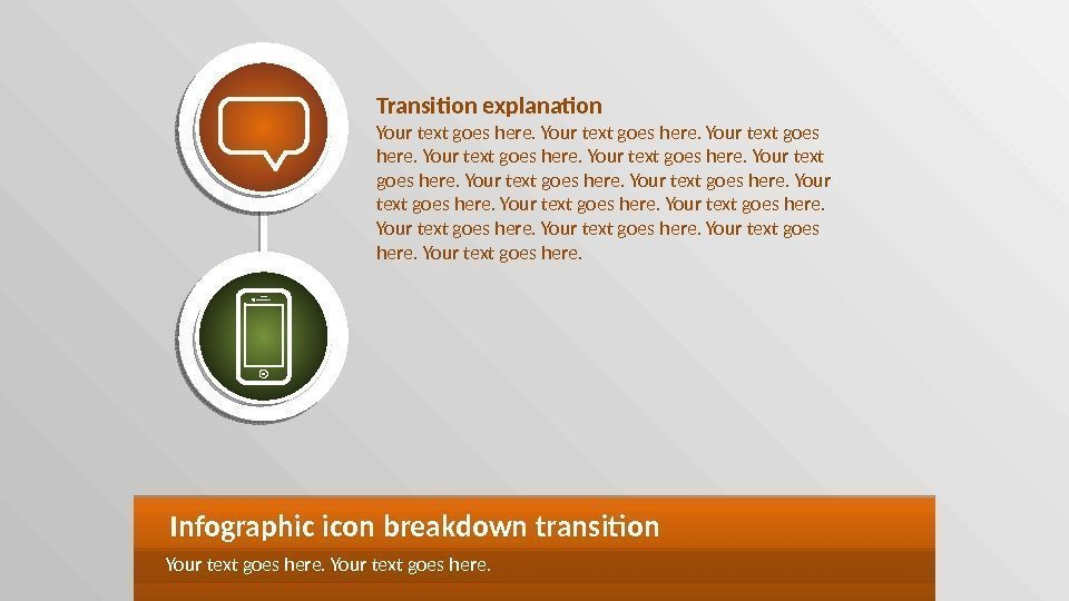 Infographic icon breakdown transition Your text goes here. Transition explanation Your text goes here.
