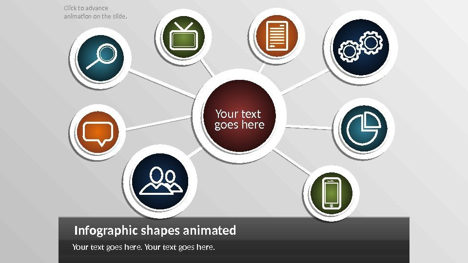 Infographic shapes animated Your text goes here. Click to advance animation on the slide.