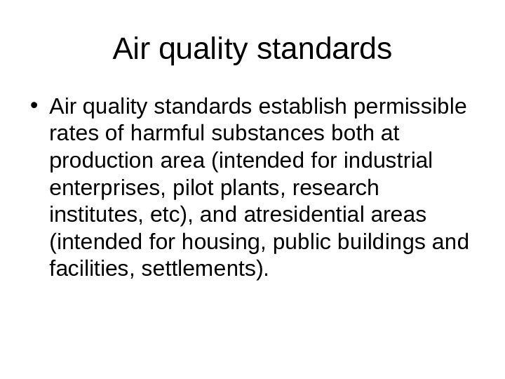 Air quality standards • Air quality standards establish permissible rates of harmful substances both