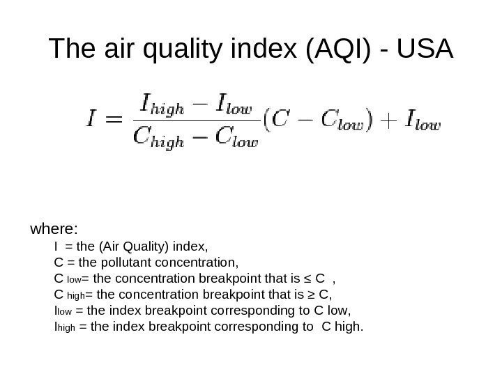 The air quality index (AQI) - USA where: I  = the (Air Quality)