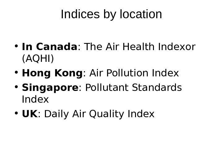 Indices by location • In Canada :  The Air Health Index or (AQHI)