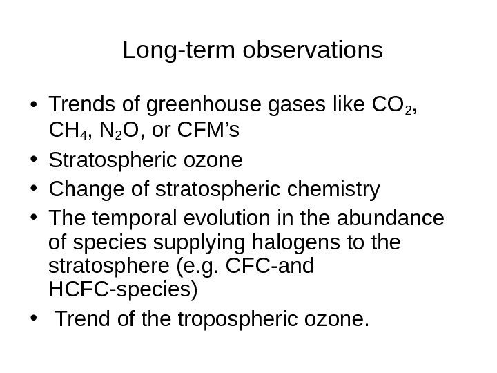 Long-term observations • Trends of greenhouse gases like CO 2 ,  CH
