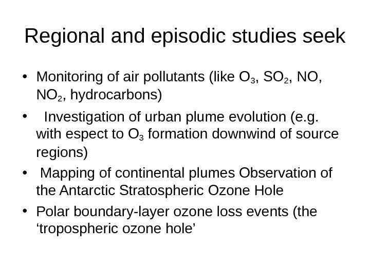Regional and episodic studies seek • Monitoring of air pollutants (like O 3 ,