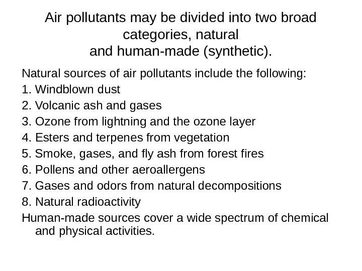 Air pollutants may be divided into two broad categories, natural and human-made (synthetic). Natural