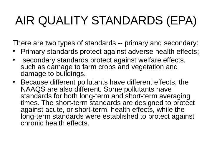 AIR QUALITY STANDARDS (EPA) There are two types of standards -- primary and secondary