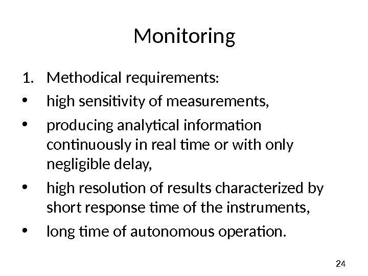 24 Monitoring 1. Methodical requirements:  • high sensitivity of measurements,  • producing