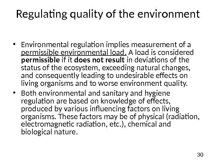 30 Regulating quality of the environment • Environmental regulation implies measurement of a permissible