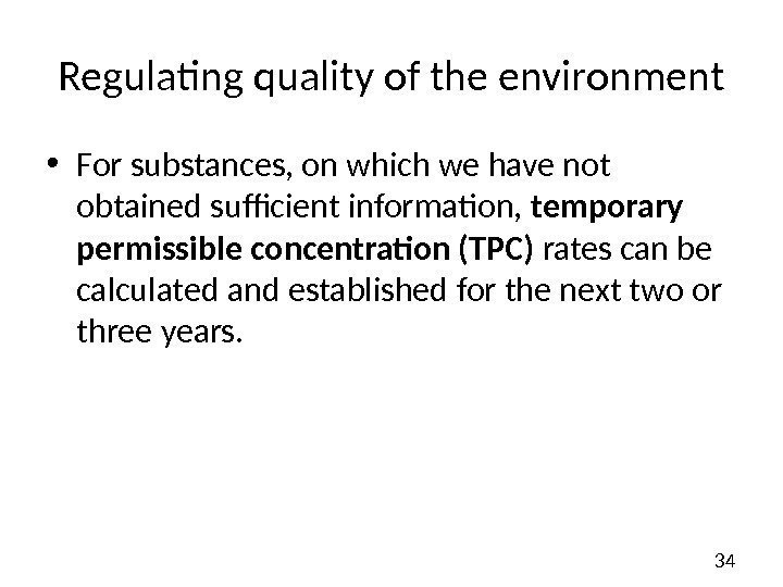 34 Regulating quality of the environment • For substances, on which we have not