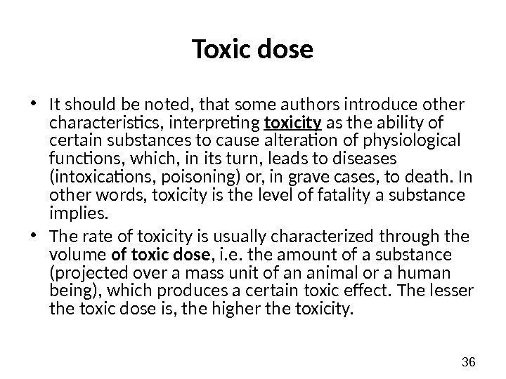 36 Toxic dose • It should be noted, that some authors introduce other characteristics,