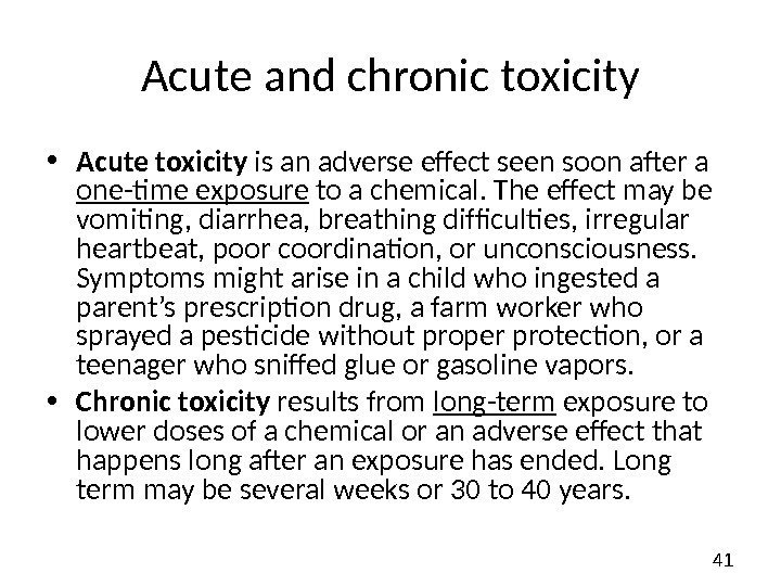 41 Acute and chronic toxicity • Acute toxicity is an adverse effect seen soon