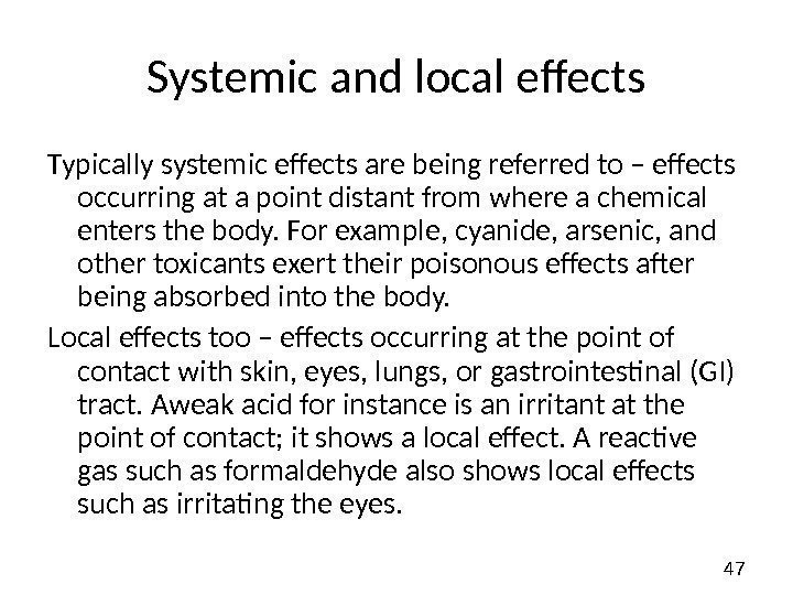 47 Systemic and local effects Typically systemic effects are being referred to – effects