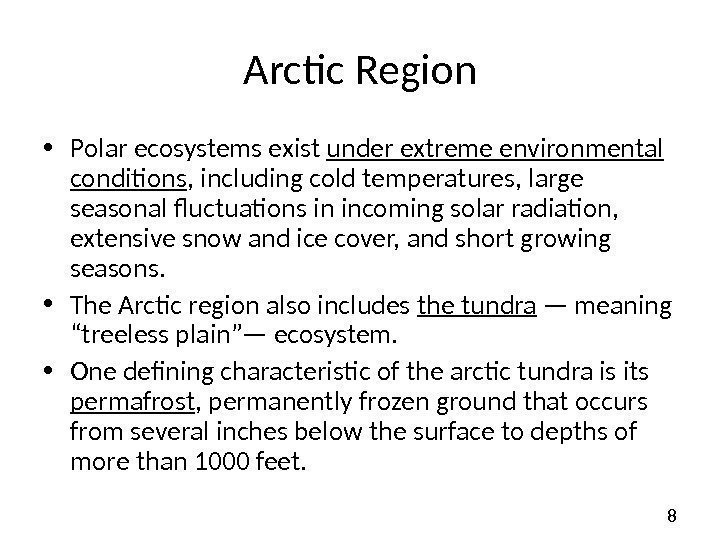 8 Arctic Region • Polar ecosystems exist under extreme environmental conditions , including cold