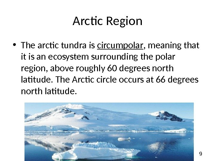 9 Arctic Region • The arctic tundra is circumpolar , meaning that it is